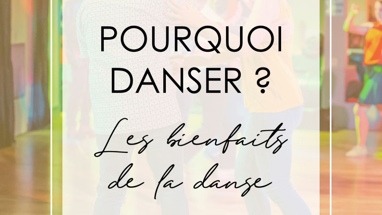 POURQUOI DANSER : LES BIENFAITS DE LA DANSE